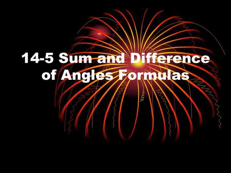 14-5 Sum and Difference of Angles Formulas. The Formulas.