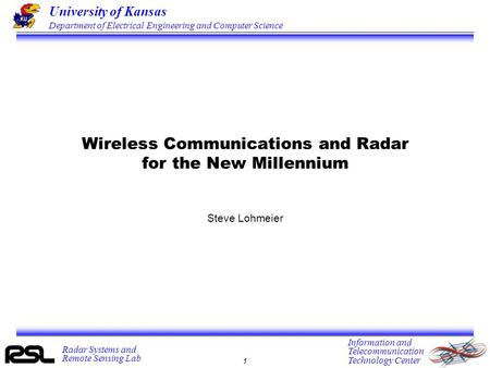 University of Kansas Department of Electrical Engineering and Computer Science 1 Radar Systems and Remote Sensing Lab Information and Telecommunication.