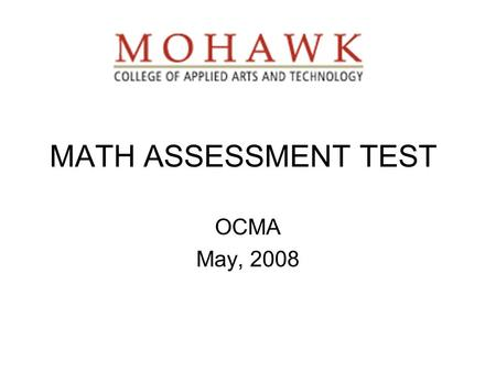 MATH ASSESSMENT TEST OCMA May, 2008. HISTORY OF MAT Test originally developed in late 60's.