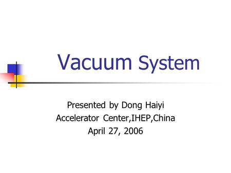 Vacuum System Presented by Dong Haiyi Accelerator Center,IHEP,China April 27, 2006.