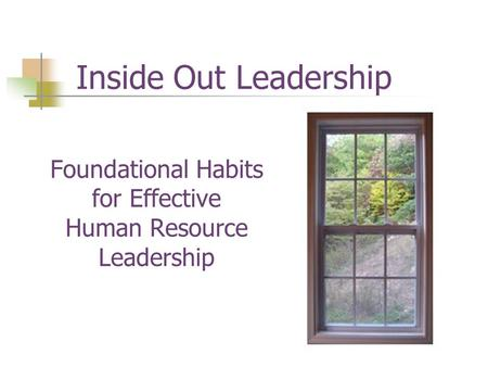 Foundational Habits for Effective Human Resource Leadership Inside Out Leadership.