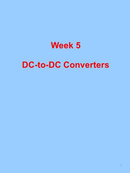 Week 5 DC-to-DC Converters 1. Functional Block Diagram of DC-DC Converter System Unregulated dc voltage obtained by rectifying the line voltage, and therefore.