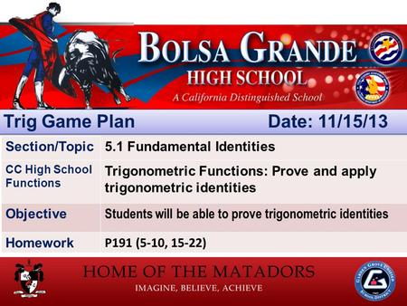 Section/Topic5.1 Fundamental Identities CC High School Functions Trigonometric Functions: Prove and apply trigonometric identities Objective Students will.