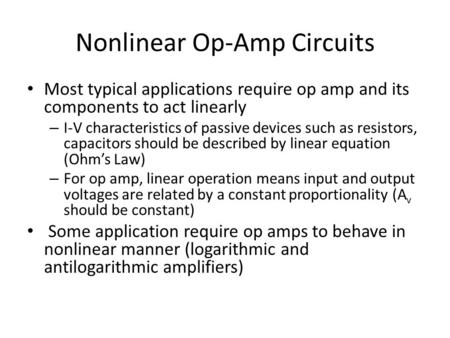 Nonlinear Op-Amp Circuits Most typical applications require op amp and its components to act linearly – I-V characteristics of passive devices such as.