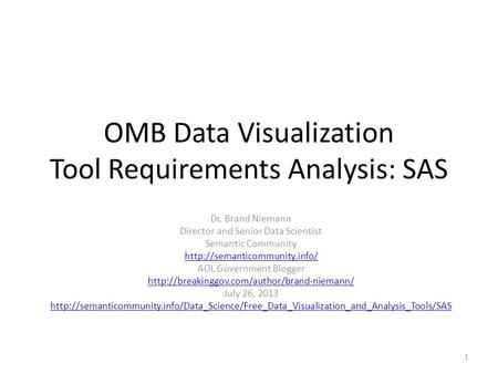 OMB Data Visualization Tool Requirements Analysis: SAS Dr. Brand Niemann Director and Senior Data Scientist Semantic Community