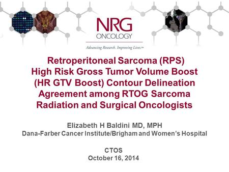 Retroperitoneal Sarcoma (RPS) High Risk Gross Tumor Volume Boost (HR GTV Boost) Contour Delineation Agreement among RTOG Sarcoma Radiation and Surgical.