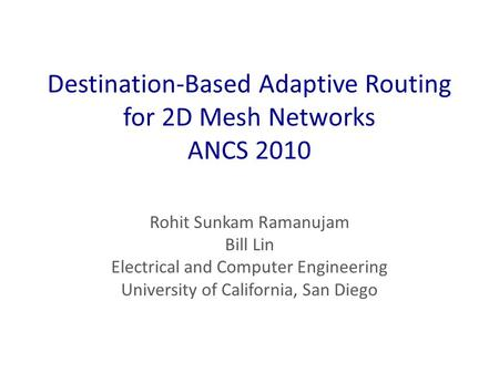 Destination-Based Adaptive Routing for 2D Mesh Networks ANCS 2010 Rohit Sunkam Ramanujam Bill Lin Electrical and Computer Engineering University of California,