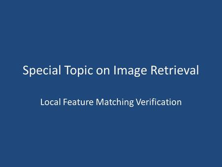 Special Topic on Image Retrieval Local Feature Matching Verification.