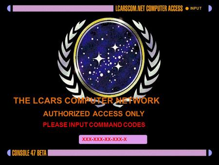 INPUT THE LCARS COMPUTER NETWORK AUTHORIZED ACCESS ONLY PLEASE INPUT COMMAND CODES X XXX-XXX-XX-XXX-X Command code verified Accessing dataabse.