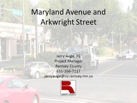 Maryland Avenue and Arkwright Street Jerry Auge, PE Project Manager Ramsey County 651-266-7117