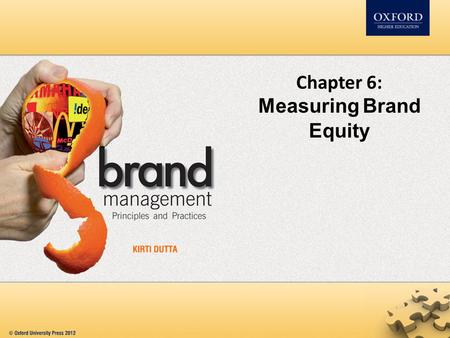 Chapter 6: Measuring Brand Equity. Contents Need for measuring brand equity Methods of measuring brand equity Financial measures Customer based measures.