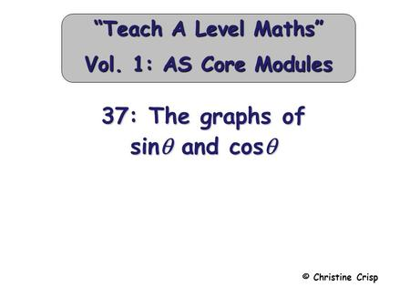 "37: The graphs of sin  and cos  © Christine Crisp ""Teach A Level Maths"" Vol. 1: AS Core Modules."