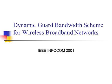 Dynamic Guard Bandwidth Scheme for Wireless Broadband Networks IEEE INFOCOM 2001.