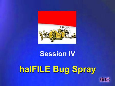 HalFILE Bug Spray Session IV halFILE Bug Spray. Workstation Installation No more errors with date/time. –May be modified under Tools Options –Defaults.