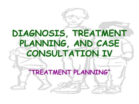 "DIAGNOSIS, TREATMENT PLANNING, AND CASE CONSULTATION IV ""TREATMENT PLANNING"""