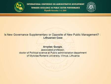 Is New Governance Supplementary or Opposite of New Public Management? : Lithuanian Case Arvydas Guogis, associated professor, doctor of Political science.