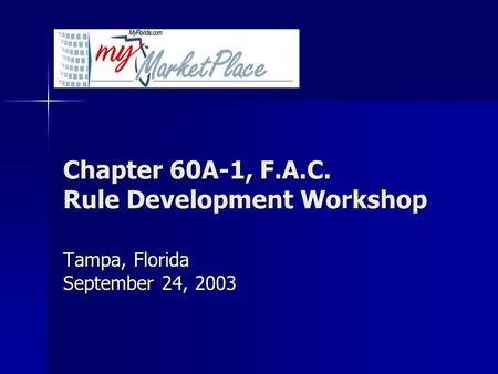 Chapter 60A-1, F.A.C. Rule Development Workshop Tampa, Florida September 24, 2003.