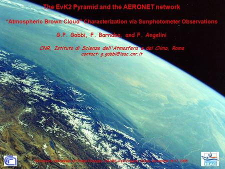 "The EvK2 Pyramid and the AERONET network ""Atmospheric Brown Cloud Characterization via Sunphotometer Observations G.P. Gobbi, F. Barnaba, and F. Angelini."