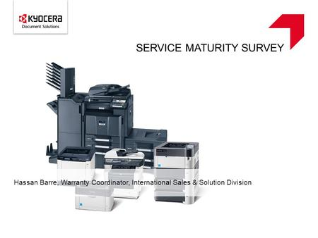 SERVICE MATURITY SURVEY Hassan Barre, Warranty Coordinator, International Sales & Solution Division.