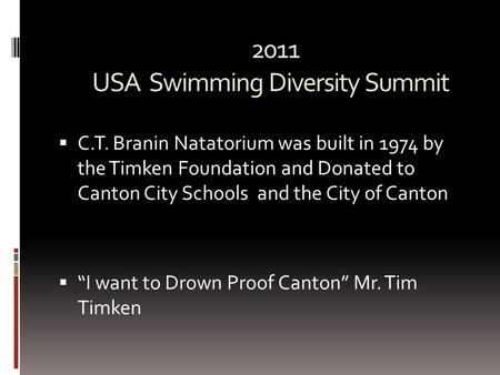 2011 USA Swimming Diversity Summit 2011 USA Swimming Diversity Summit  C.T. Branin Natatorium was built in 1974 by the Timken Foundation and Donated to.