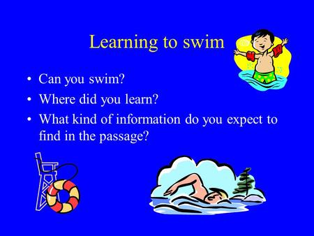 Learning to swim Can you swim? Where did you learn? What kind of information do you expect to find in the passage?