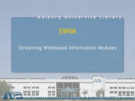 SWIM Streaming Webbased Information Modules. Initation 1998 – pedagogical innovation New educational design Learning Resource Center Multimedia – E-learning.