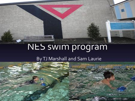 NES swim program By TJ Marshall and Sam Laurie. About the Third Grade Swim Program The third grade swim program is really fun. Everybody starts in the.