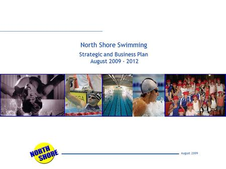 August 2009 North Shore Swimming Strategic and Business Plan August 2009 - 2012.
