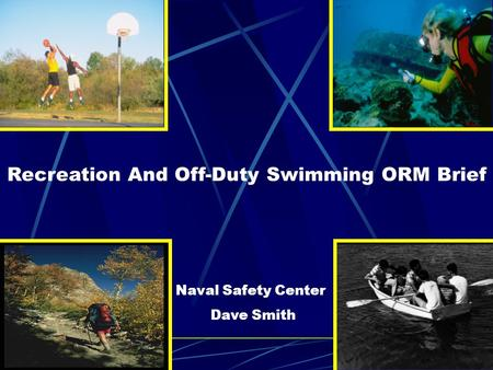 Recreation And Off-Duty Swimming ORM Brief Naval Safety Center Dave Smith.
