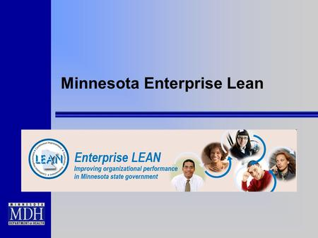 Minnesota Enterprise Lean. Enterprise Lean  A coordinated state government initiative for improving organizational performance and results in Minnesota's.