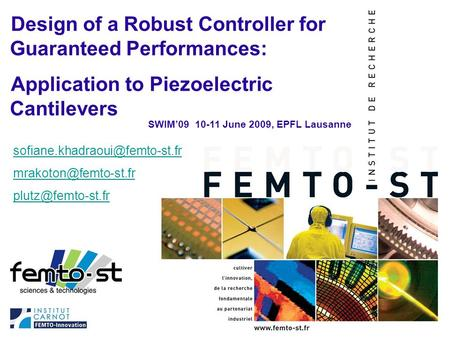 Événement - date SWIM'09, Jun 10 th -11 th, 2009 1/30 Design of a Robust Controller for Guaranteed Performances: Application to Piezoelectric Cantilevers.
