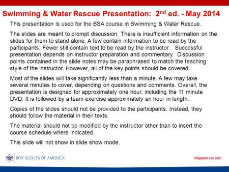 Swimming & Water Rescue Presentation: 2 nd ed. - May 2014 This presentation is used for the BSA course in Swimming & Water Rescue. The slides are meant.