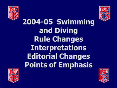 2004-05 Swimming and Diving Rule Changes Interpretations Editorial Changes Points of Emphasis.