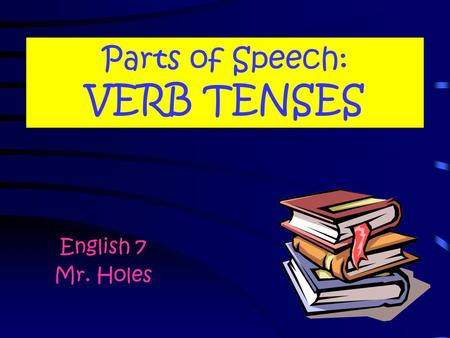 Parts of Speech: VERB TENSES