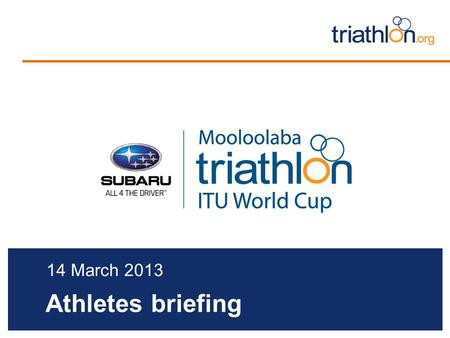 Athletes briefing 14 March 2013. Briefing agenda Welcome and Introductions Competition Jury Schedules and Timetables Important Announcement Check-in and.