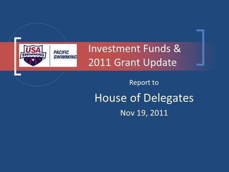 Report to House of Delegates Nov 19, 2011 Investment Funds & 2011 Grant Update.