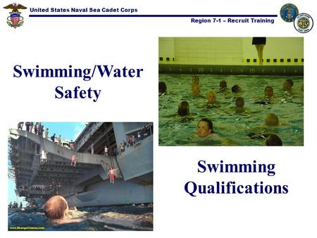 United States Naval Sea Cadet Corps Region 7-1 – Recruit Training Swimming Qualifications Swimming/Water Safety.