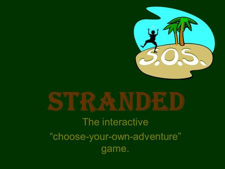 "Stranded The interactive ""choose-your-own-adventure"" game."