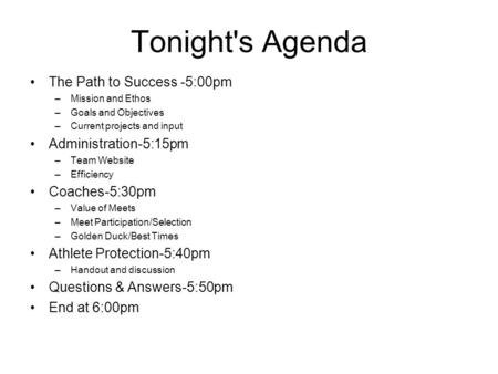 Tonight's Agenda The Path to Success -5:00pm –Mission and Ethos –Goals and Objectives –Current projects and input Administration-5:15pm –Team Website –Efficiency.