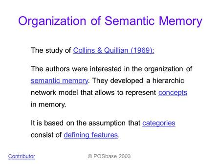 Organization of Semantic Memory The study of Collins & Quillian (1969):Collins & Quillian (1969): The authors were interested in the organization of semantic.