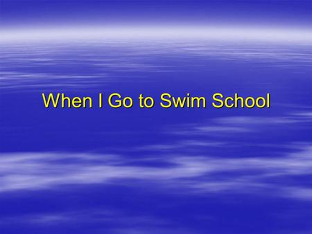 When I Go to Swim School. First, we get in the car and drive to Swim School.