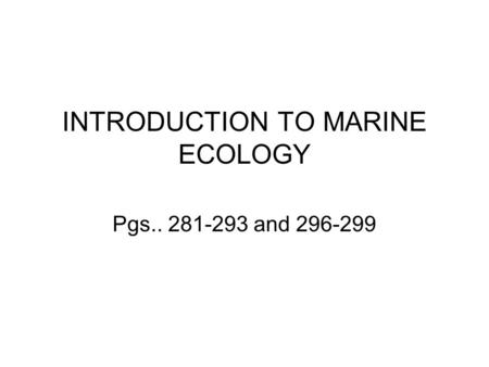 INTRODUCTION TO MARINE ECOLOGY Pgs.. 281-293 and 296-299.