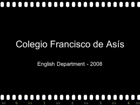 >>0 >>1 >> 2 >> 3 >> 4 >> Colegio Francisco de Asís English Department - 2008.