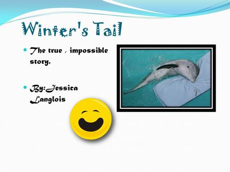 Winter's Tail The true, impossible story. By:Jessica Langlois.