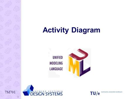 7M701 1 Activity Diagram. 7M701 2 Example 7M701 3 Activity Diagram: what is it? Describes activities and flows of data or decisions between activities.