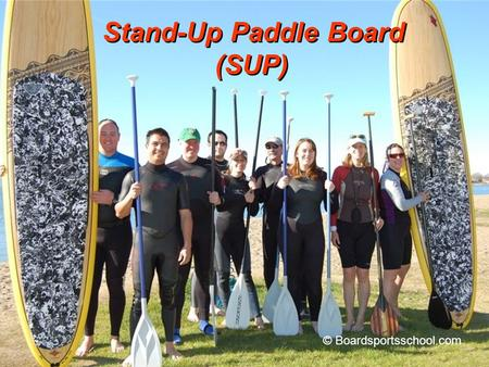 Stand-Up Paddle Board (SUP) Stand-Up Paddle Board (SUP) © Boardsportsschool.com.