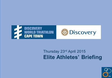 Thursday 23 rd April 2015 Elite Athletes' Briefing.