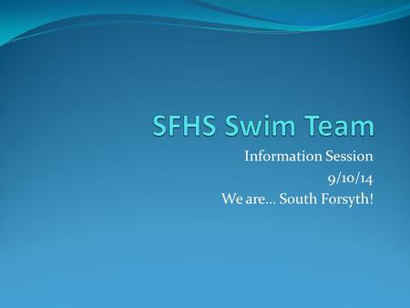 Information Session 9/10/14 We are… South Forsyth!