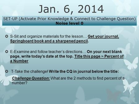 Jan. 6, 2014  S-Sit and organize materials for the lesson… Get your journal, Springboard book and a sharpened pencil.  E-Examine and follow teacher's.