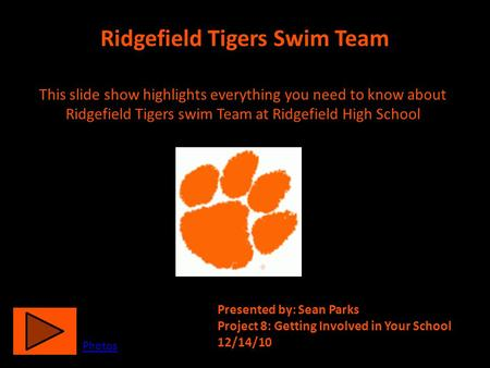 Ridgefield Tigers Swim Team This slide show highlights everything you need to know about Ridgefield Tigers swim Team at Ridgefield High School Presented.